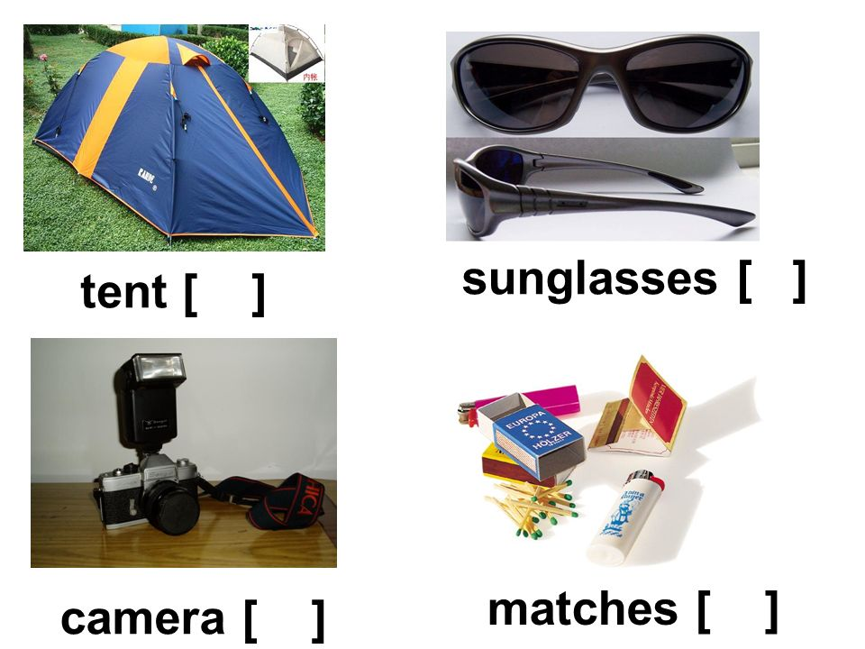 sunglasses [ ] tent [ ] matches [ ] camera [ ]